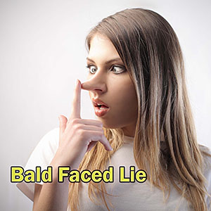 Bald Faced Lie