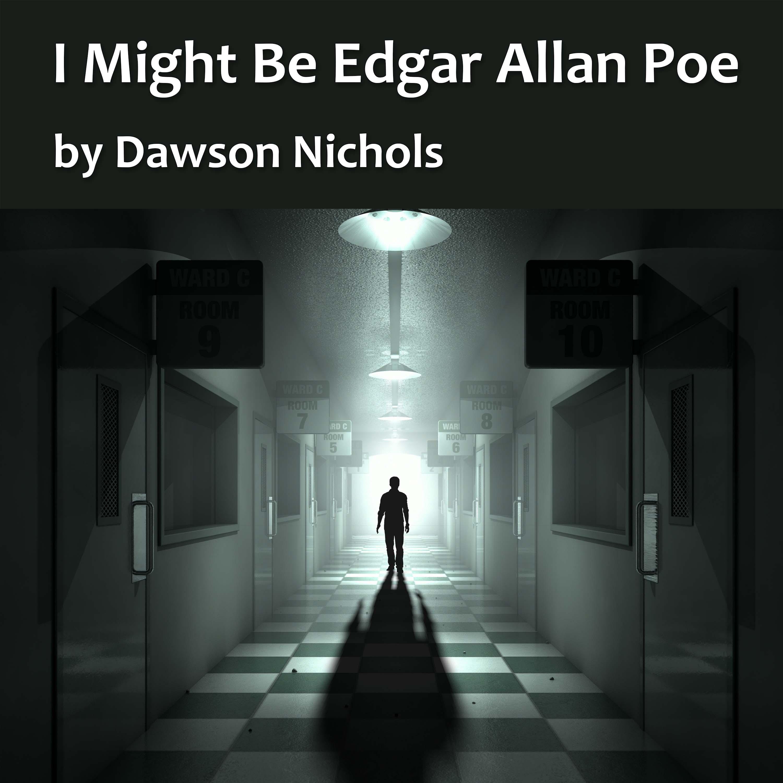 I Might Be Edgar Allan Poe